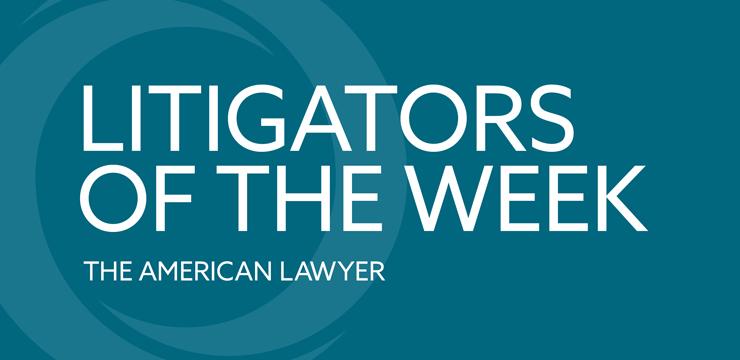 Litigators of the Week - The American Lawyer