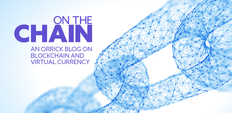 On the Chain - Orrick's Blockchain blog