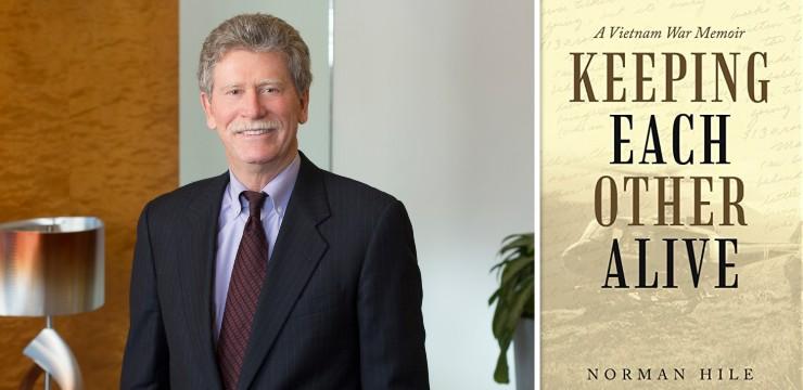 Norm Hile, Orrick Senior Counsel & Author of Keeping Each Other Alive: A Vietnam War Memoir