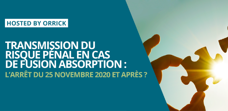 banner: Transmission du risque pénal en cas de fusion-absorption : l'arrêt du 25 Novembre 2020 et après ?