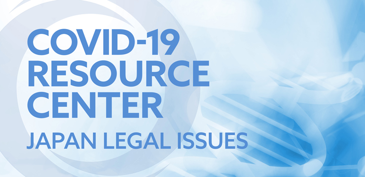 COVID-19 Resource Center - Japan Legal Issues