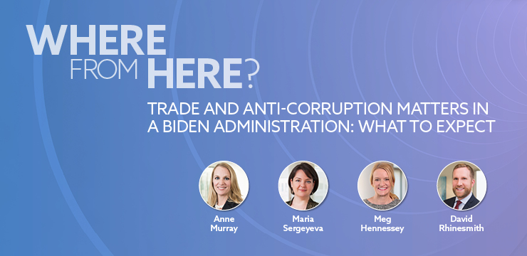 Where From Here? Trade and Anti-Corruption Matters in a Biden Administration: What to Expect
