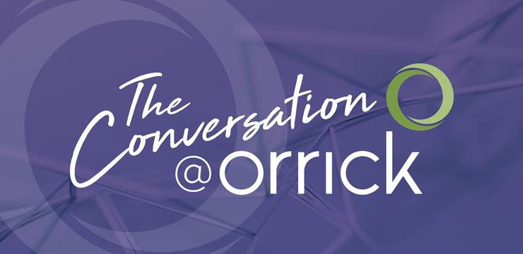 The Conversation @Orrick
