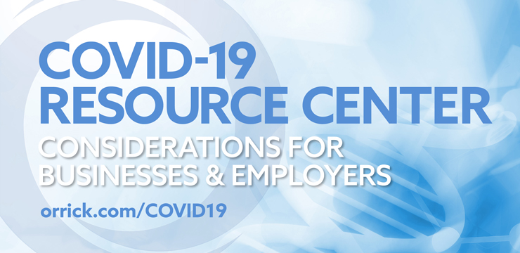 graphic for Orrick's COVID-19 Resource Center - Considerations for Businesses and Employers orrick.com/COVID19