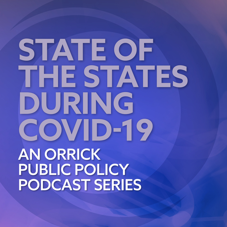 State of the States During COVID-10 | An Orrick Public Policy Podcast Series