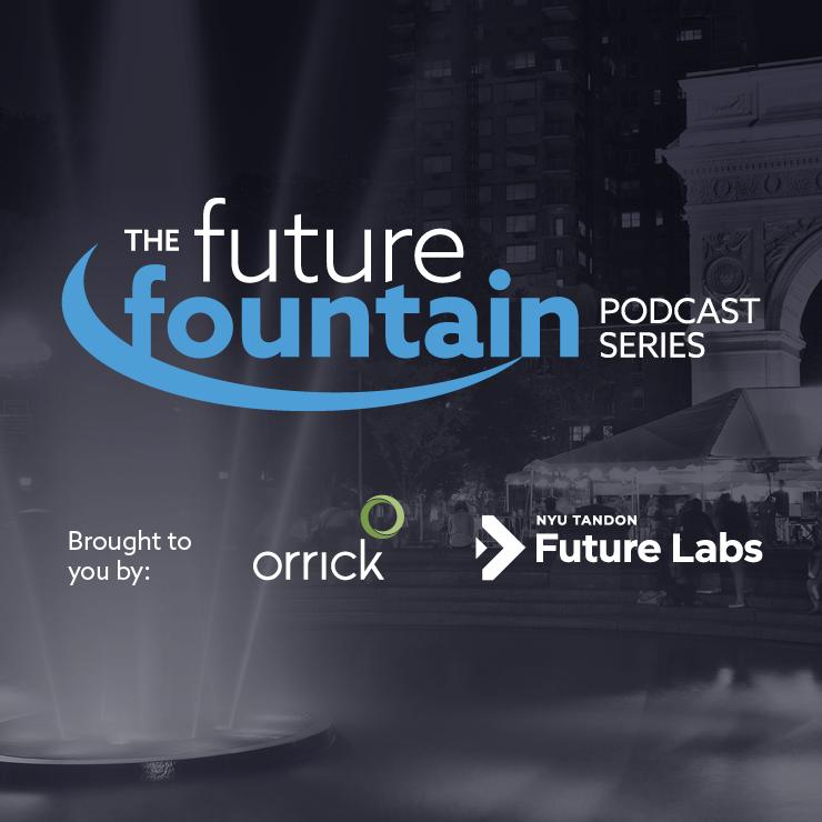 The Future Fountain Podcast | Orrick & NYU Future Labs