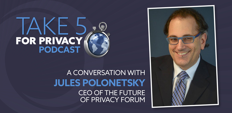 Take 5 for Privacy Podcast - A Conversation with Jules Polonetsky, CEO of the Future of Privacy Forum