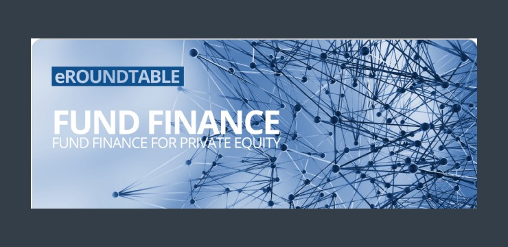 video banner - eRoundtable: Fund Finance for Private Equity