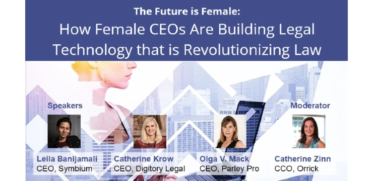The Future is Female: HOw Femal CEOs Are Building Legal Technology that is Revolutionizing Law